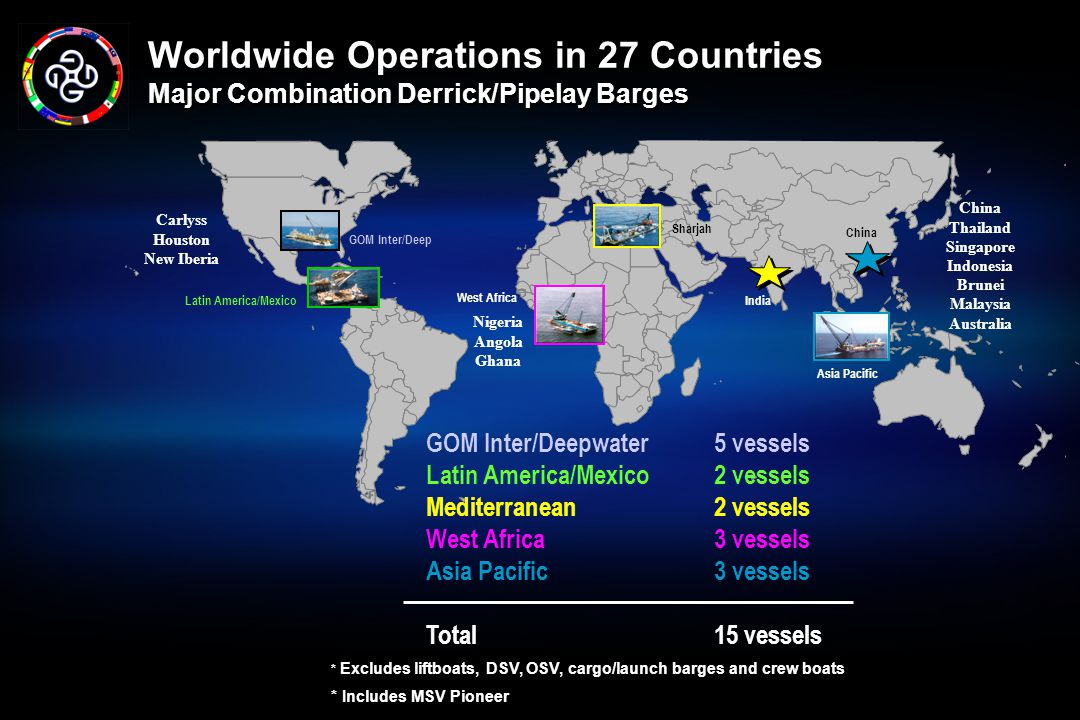 Worldwide Operations in 27 Countries Major Combination Derrick/Pipelay Barges