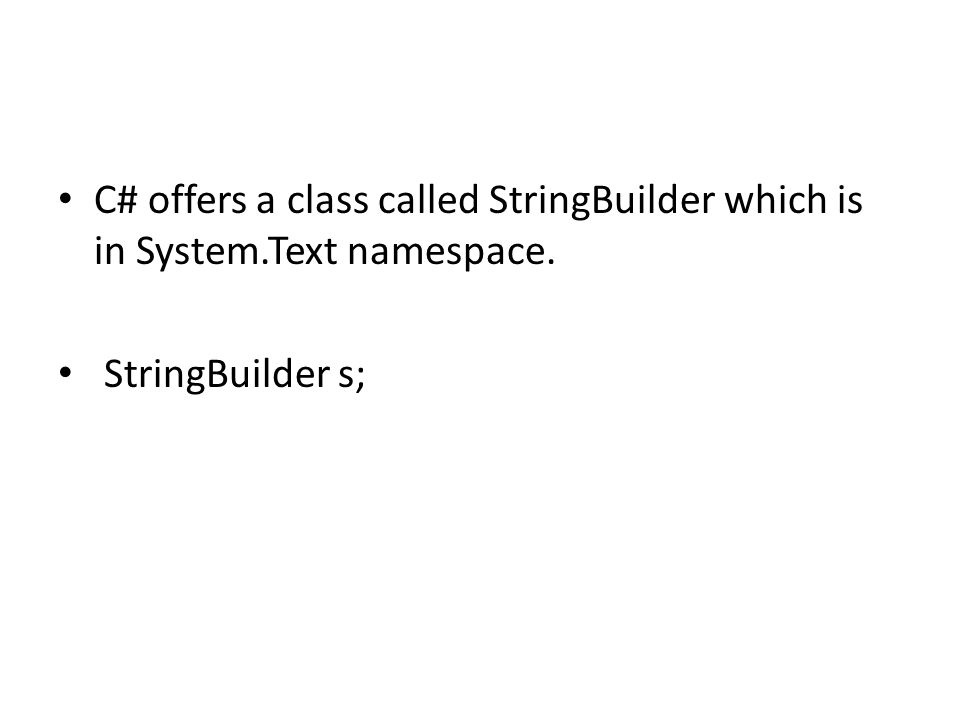 C# offers a class called StringBuilder which is in System