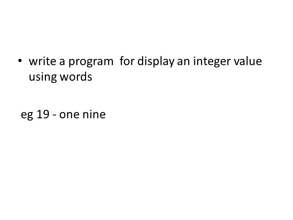 write a program for display an integer value using words
