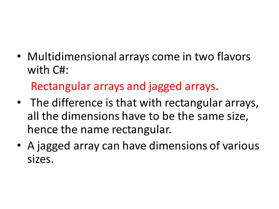 Multidimensional arrays come in two flavors with C#: