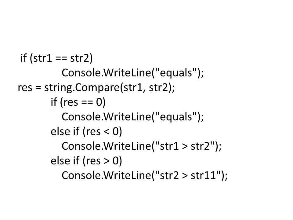if (str1 == str2) Console. WriteLine( equals ); res = string