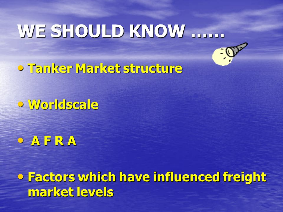 WE SHOULD KNOW …… Tanker Market structure Worldscale A F R A