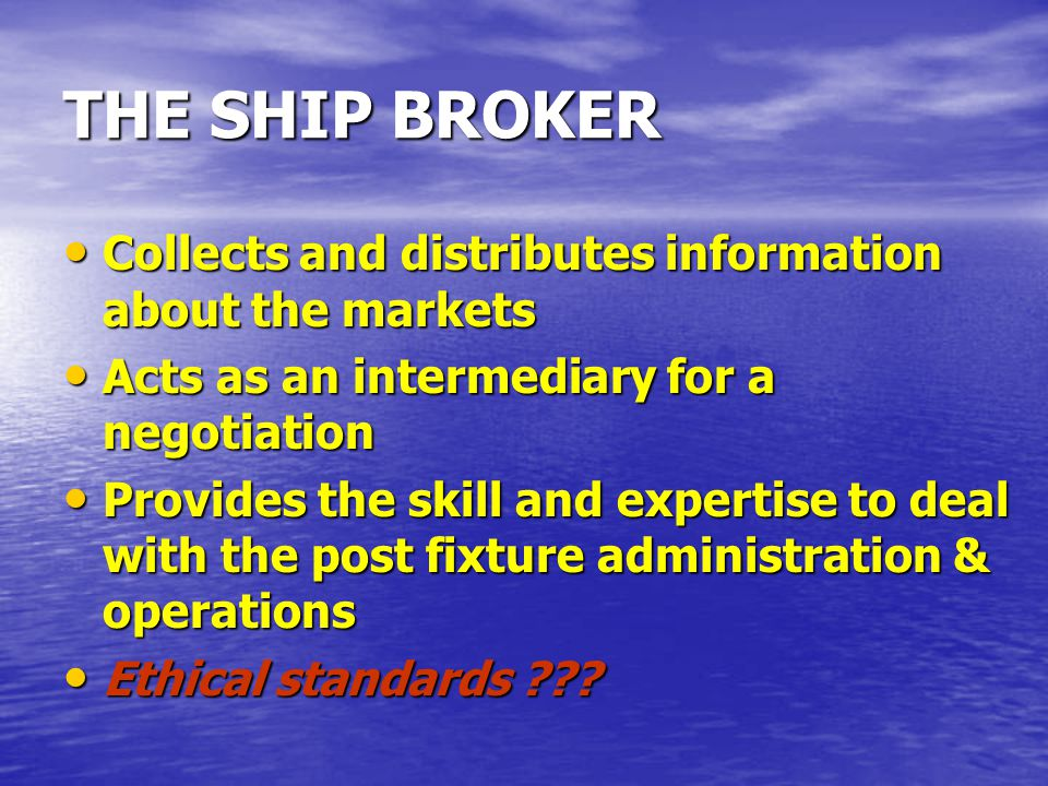THE SHIP BROKER Collects and distributes information about the markets