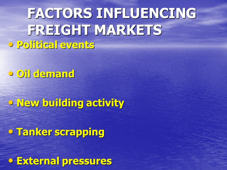 FACTORS INFLUENCING FREIGHT MARKETS