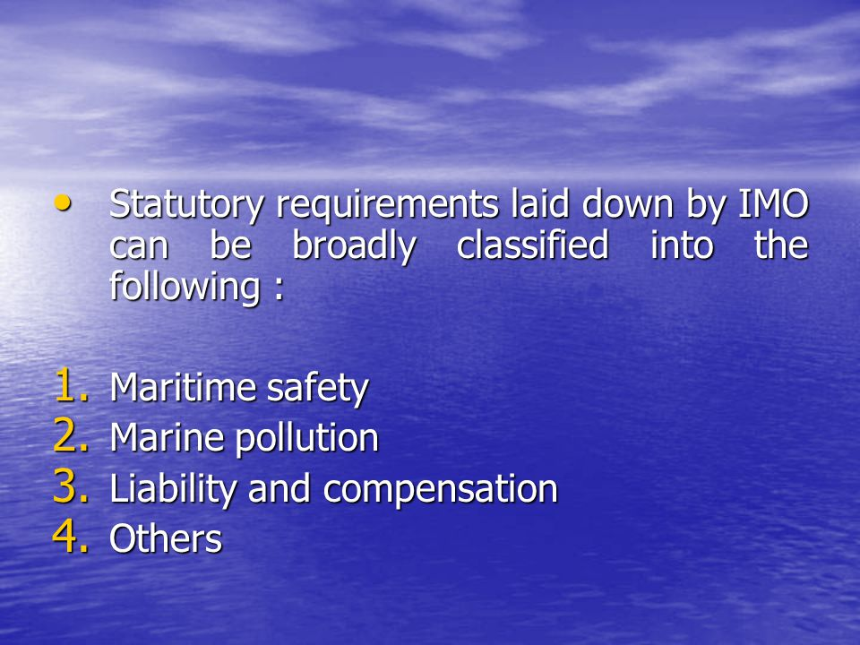 Statutory requirements laid down by IMO can be broadly classified into the following :