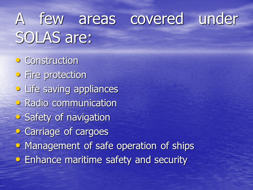 A few areas covered under SOLAS are: