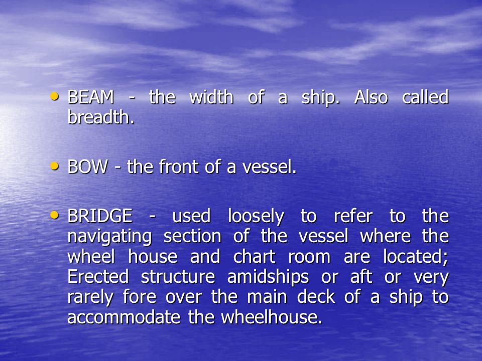 BEAM - the width of a ship. Also called breadth.