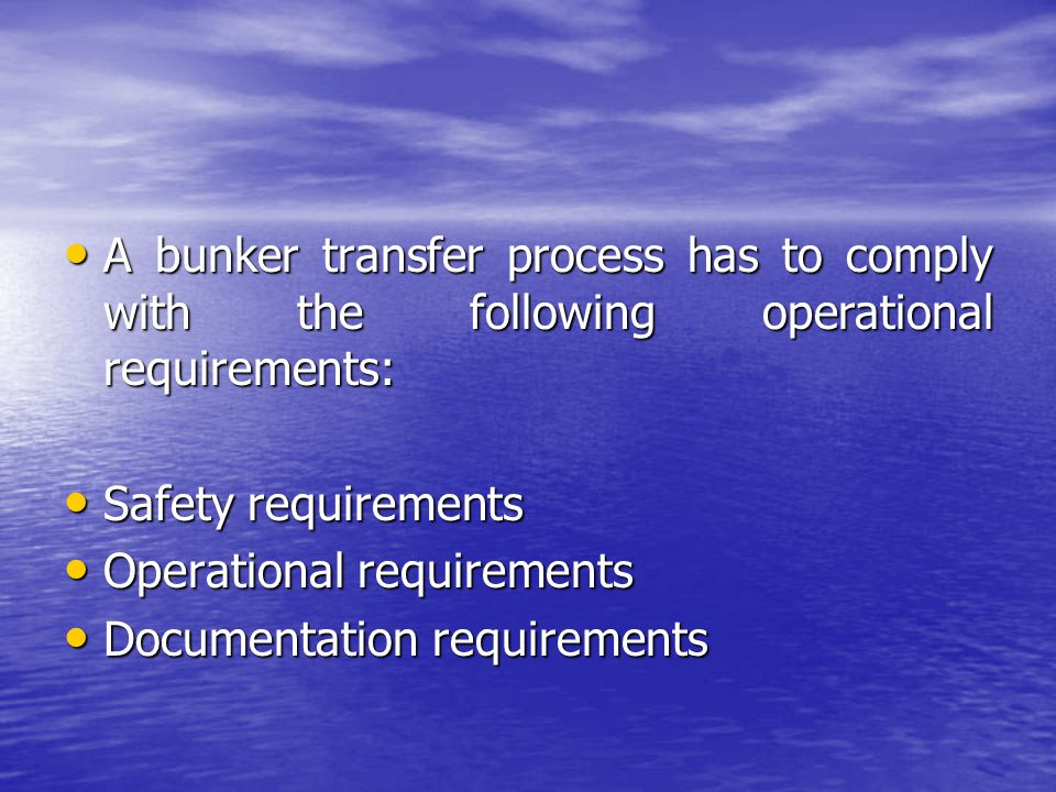 A bunker transfer process has to comply with the following operational requirements: