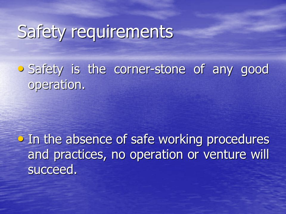 Safety requirements Safety is the corner-stone of any good operation.
