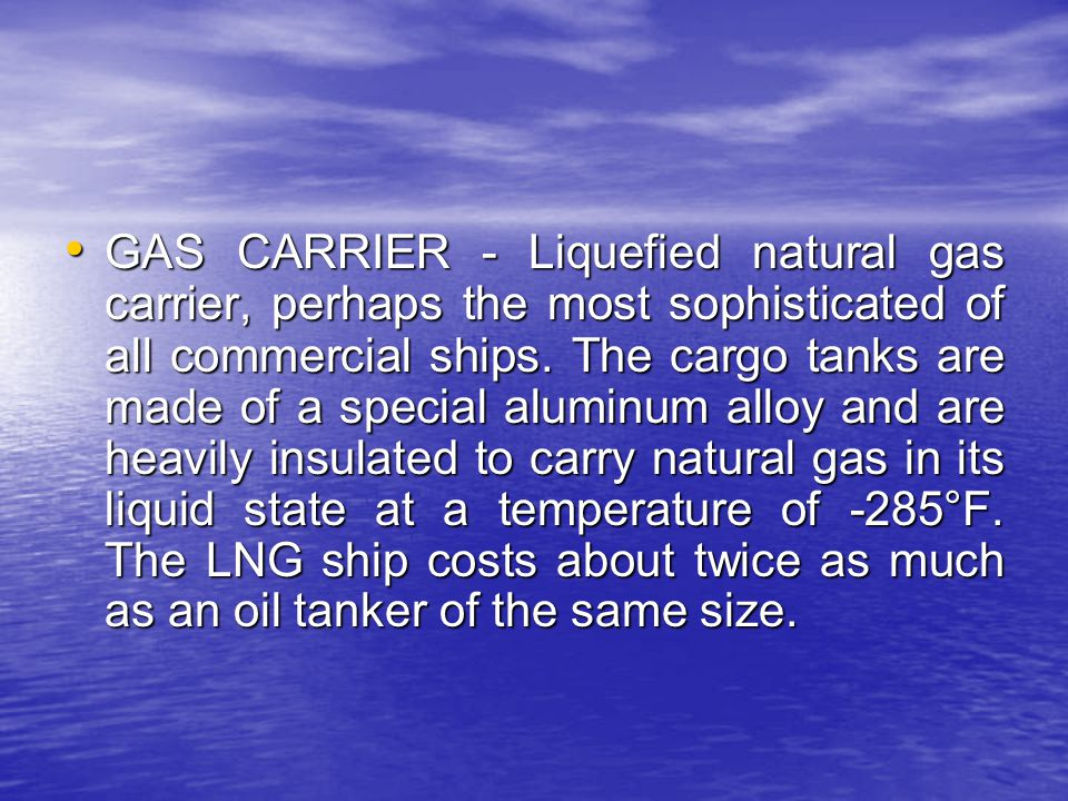 GAS CARRIER - Liquefied natural gas carrier, perhaps the most sophisticated of all commercial ships.