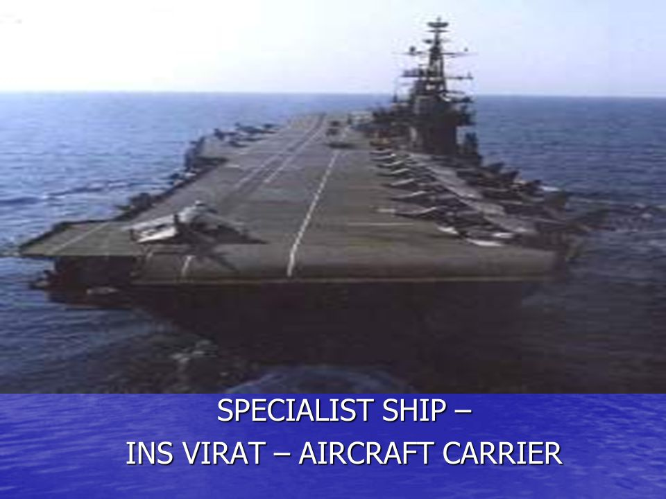 INS VIRAT – AIRCRAFT CARRIER