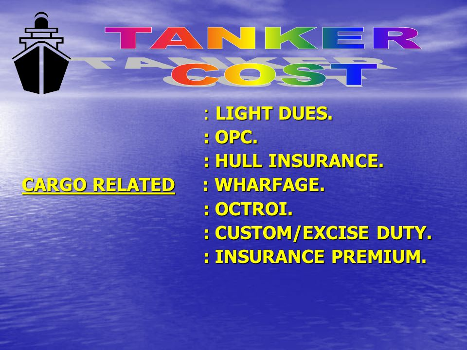 TANKER COST : LIGHT DUES. : OPC. : HULL INSURANCE.