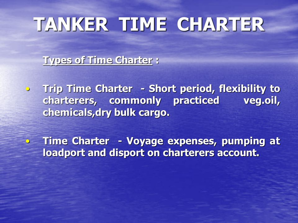 TANKER TIME CHARTER Types of Time Charter :