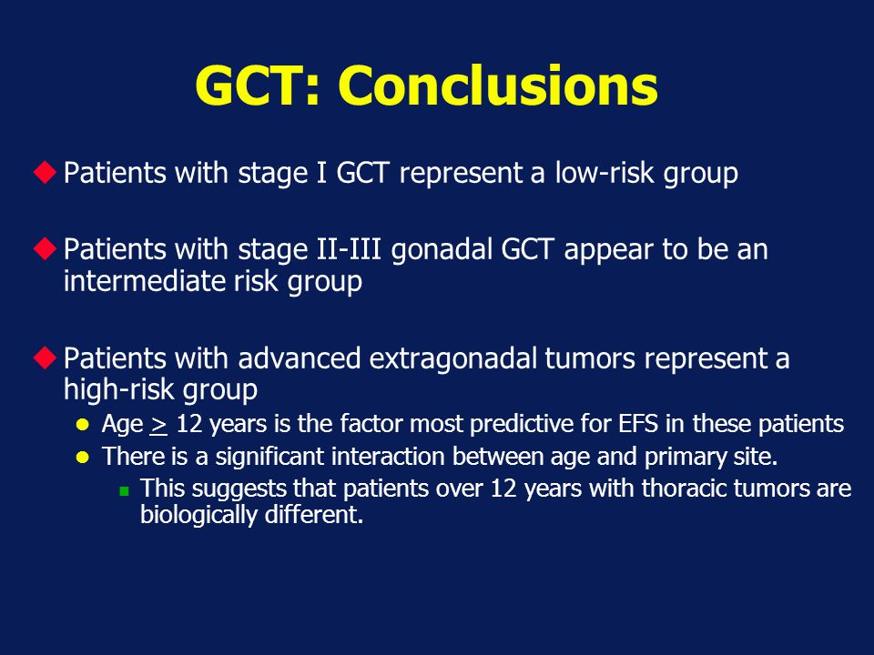 GCT: Conclusions Patients with stage I GCT represent a low-risk group