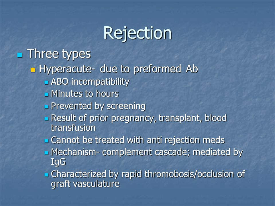 Rejection Three types Hyperacute- due to preformed Ab
