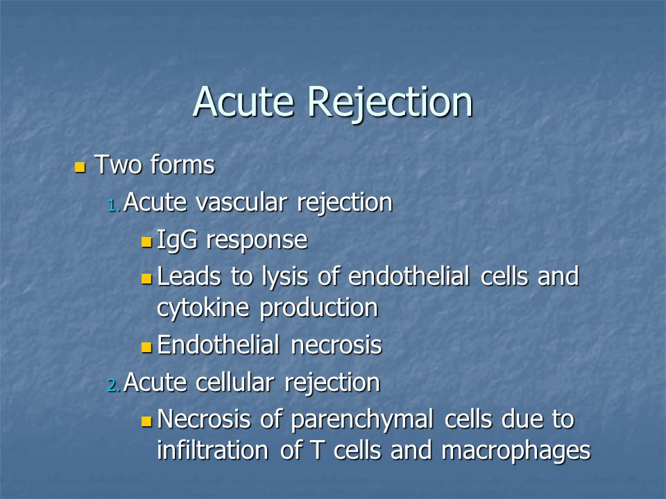 Acute Rejection Two forms Acute vascular rejection IgG response