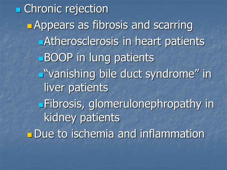 Chronic rejection Appears as fibrosis and scarring. Atherosclerosis in heart patients. BOOP in lung patients.