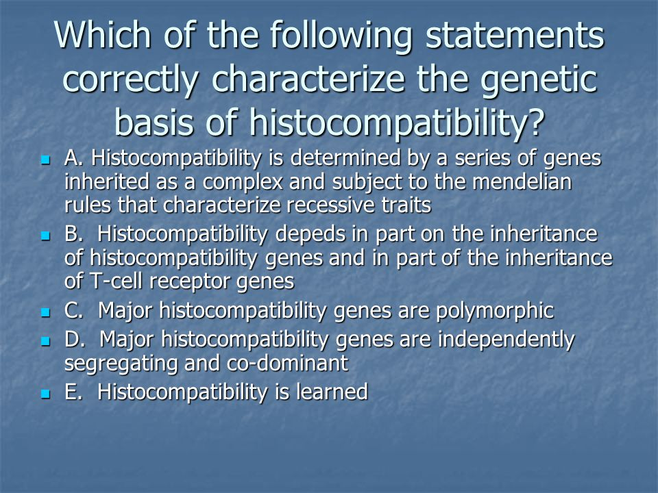 Which of the following statements correctly characterize the genetic basis of histocompatibility