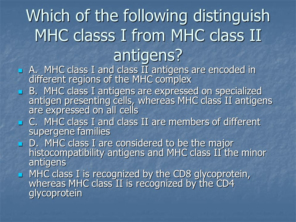 Which of the following distinguish MHC classs I from MHC class II antigens