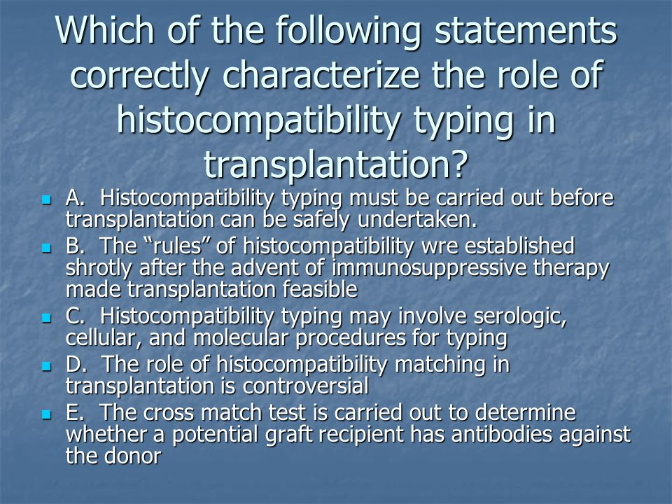 Which of the following statements correctly characterize the role of histocompatibility typing in transplantation