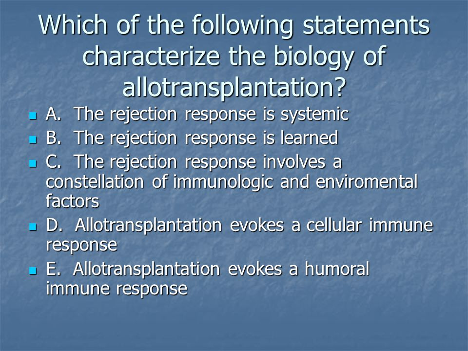 Which of the following statements characterize the biology of allotransplantation