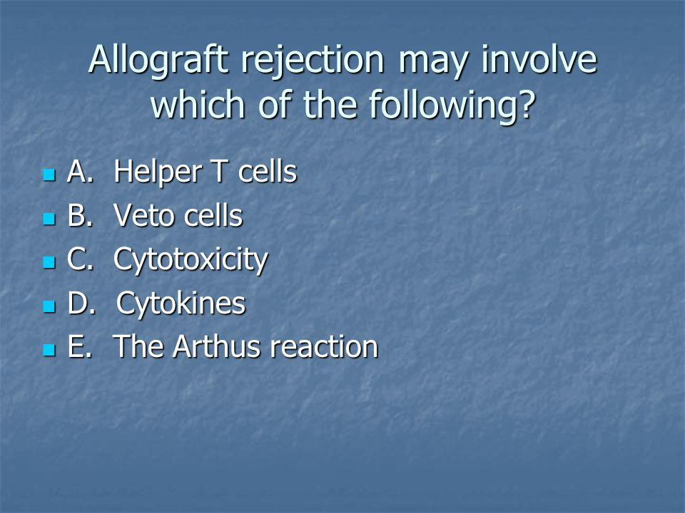 Allograft rejection may involve which of the following