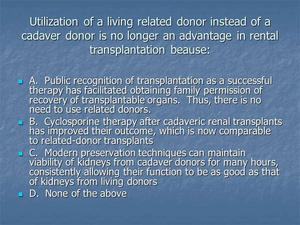 Utilization of a living related donor instead of a cadaver donor is no longer an advantage in rental transplantation beause:
