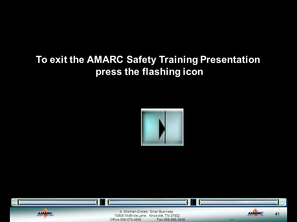 To exit the AMARC Safety Training Presentation press the flashing icon