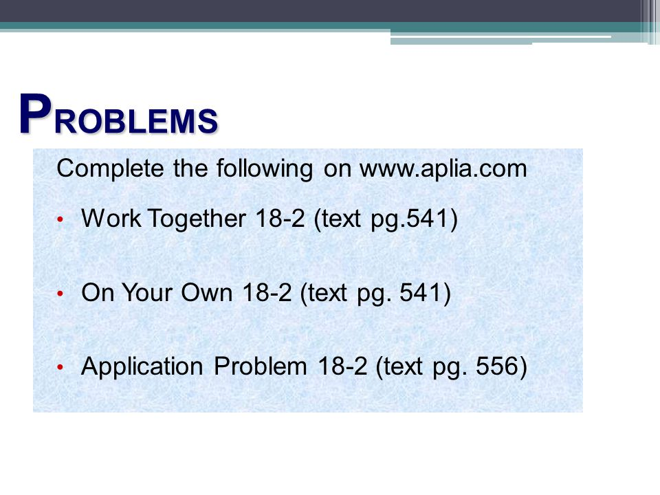 PROBLEMS Complete the following on www.aplia.com