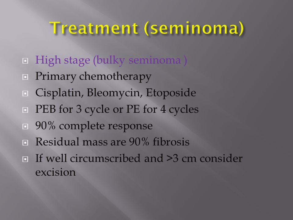 Treatment (seminoma) High stage (bulky seminoma ) Primary chemotherapy