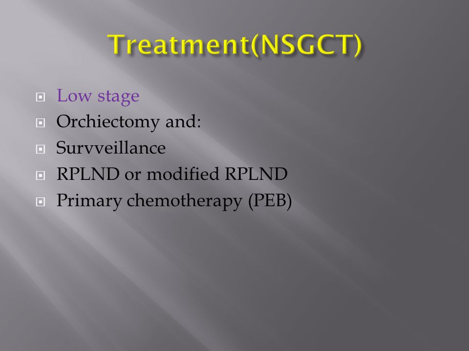 Treatment(NSGCT) Low stage Orchiectomy and: Survveillance