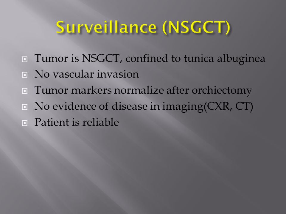Surveillance (NSGCT) Tumor is NSGCT, confined to tunica albuginea