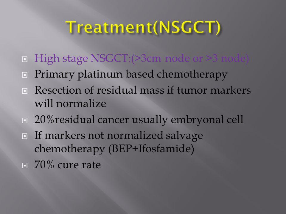 Treatment(NSGCT) High stage NSGCT:(>3cm node or >3 node)