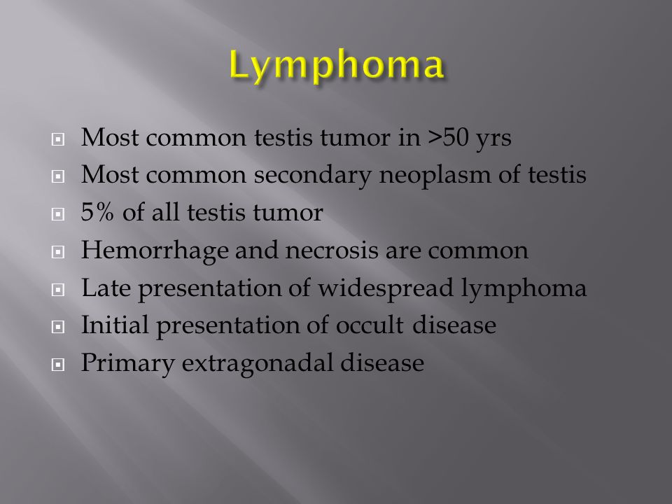 Lymphoma Most common testis tumor in >50 yrs