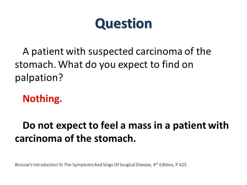 Question A patient with suspected carcinoma of the stomach. What do you expect to find on palpation