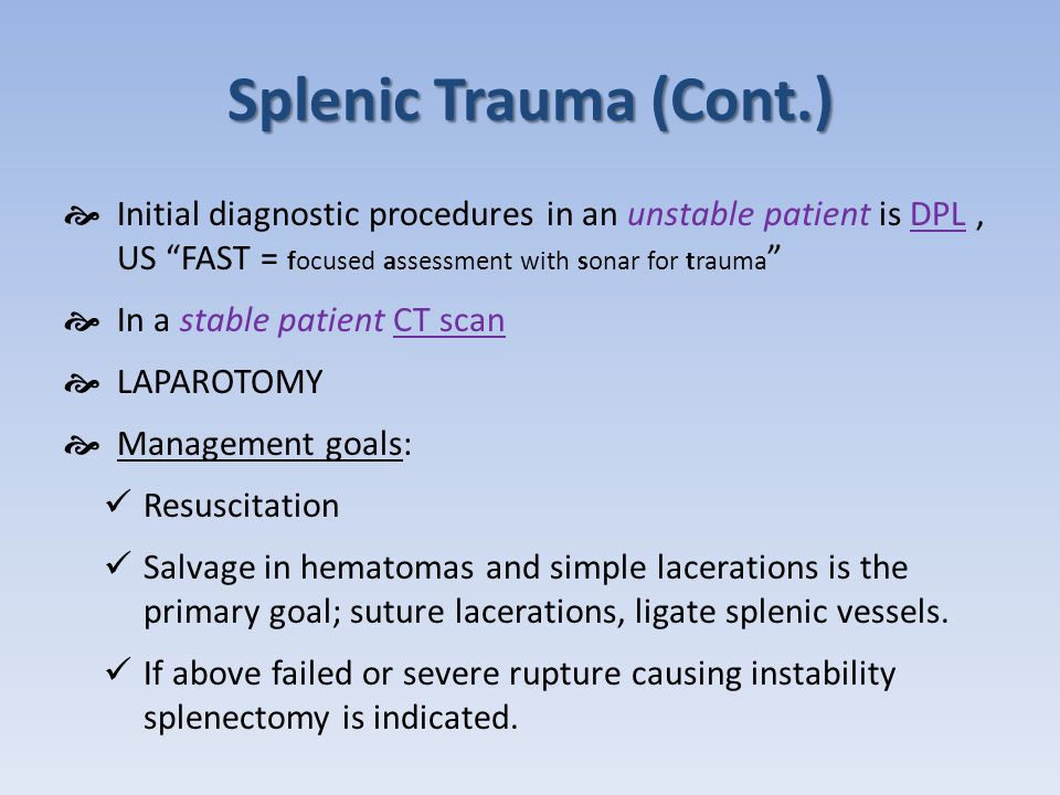 Splenic Trauma (Cont.) Initial diagnostic procedures in an unstable patient is DPL , US FAST = focused assessment with sonar for trauma