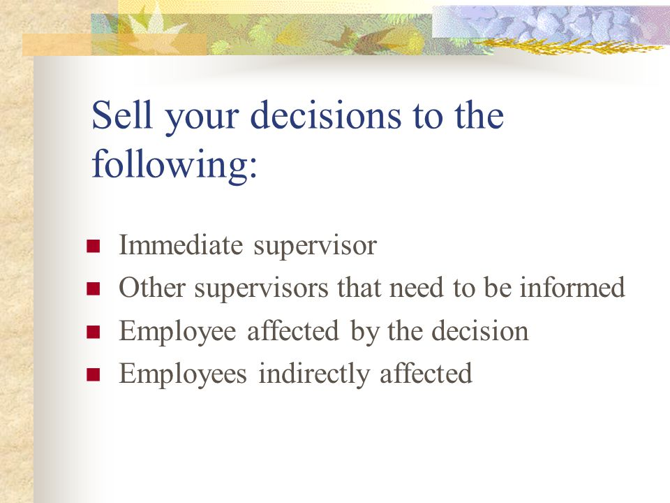 Sell your decisions to the following: