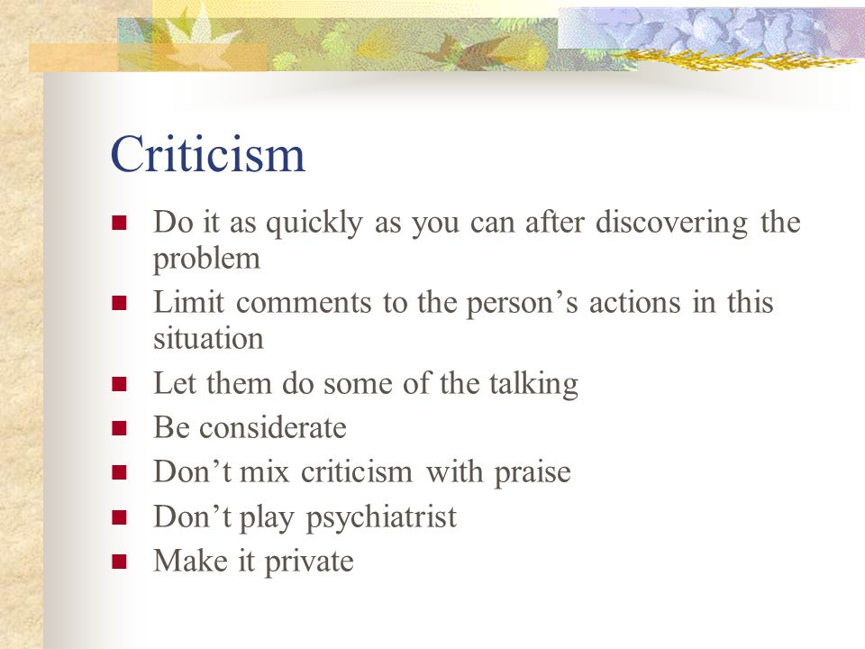 Criticism Do it as quickly as you can after discovering the problem