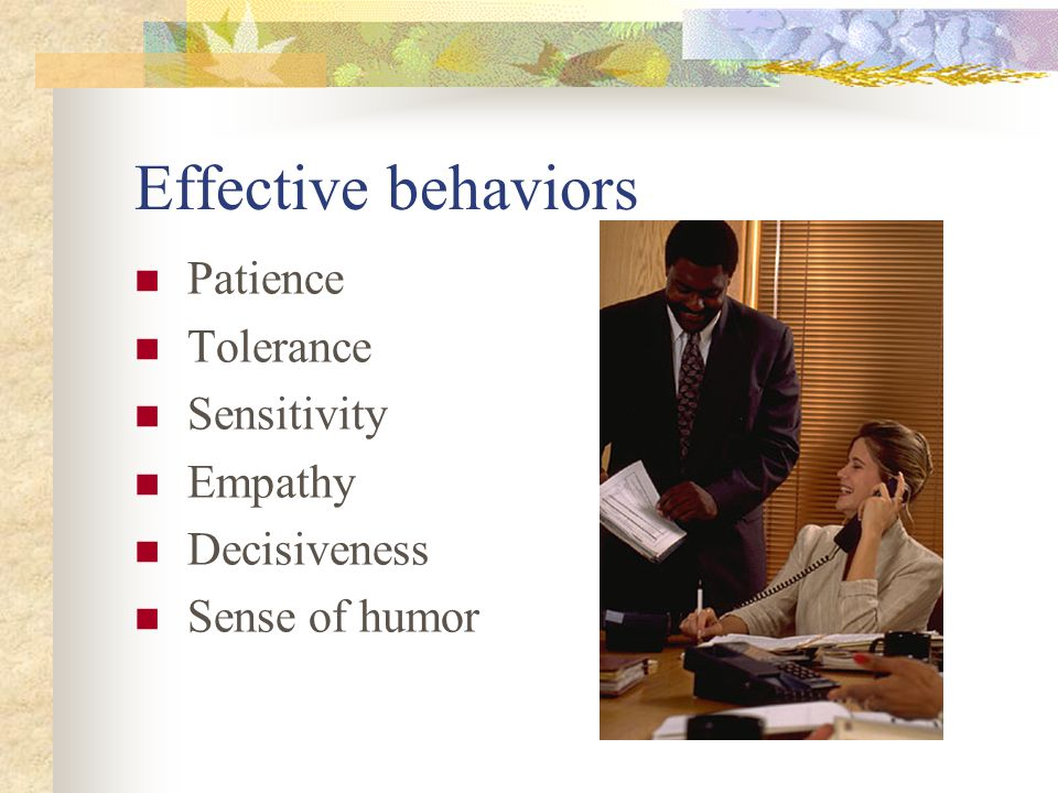 Effective behaviors Patience Tolerance Sensitivity Empathy