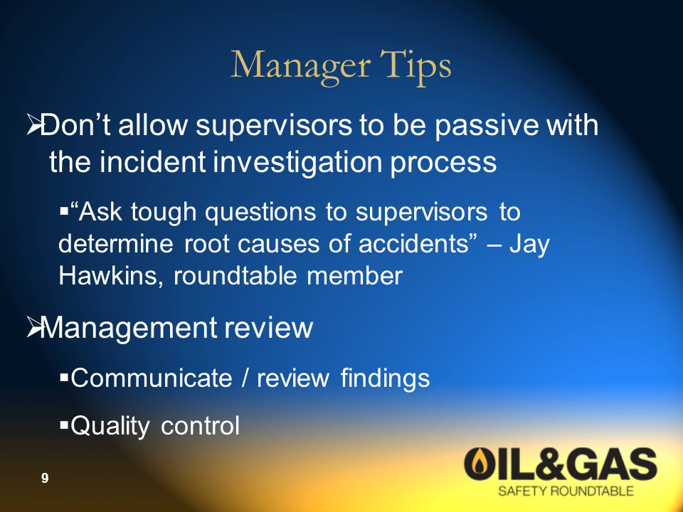 Manager Tips Don't allow supervisors to be passive with the incident investigation process.
