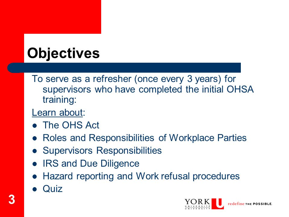Objectives To serve as a refresher (once every 3 years) for supervisors who have completed the initial OHSA training: