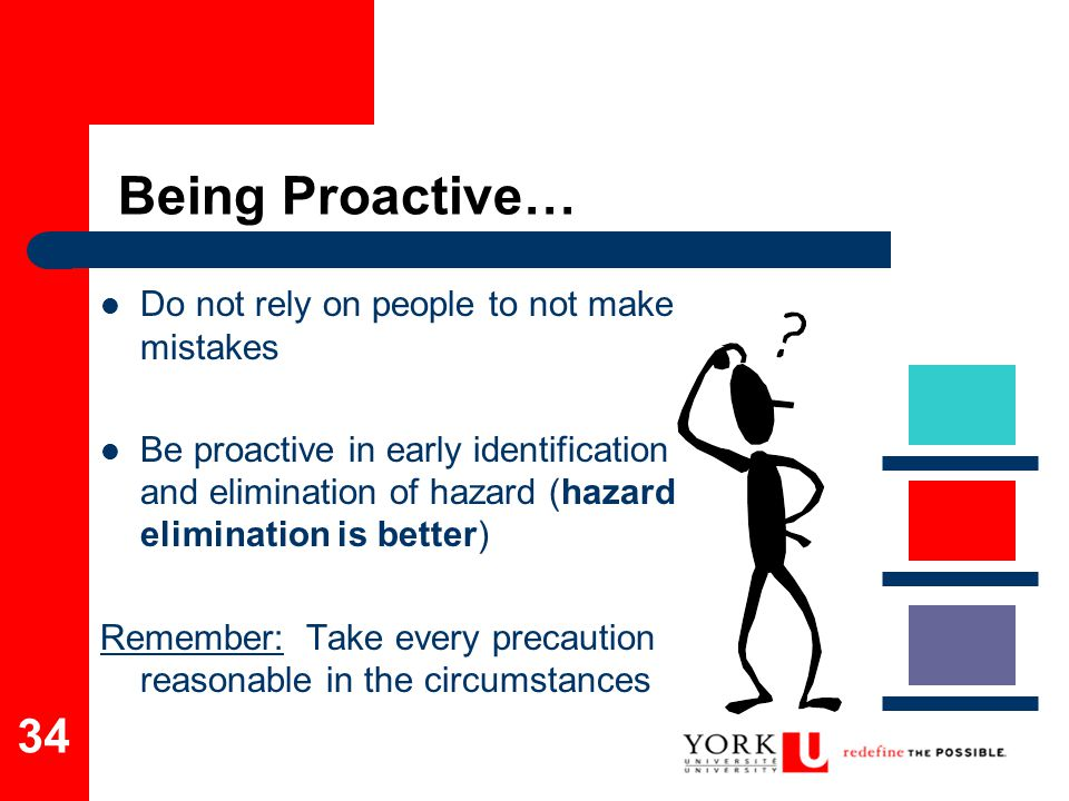 Being Proactive… Do not rely on people to not make mistakes