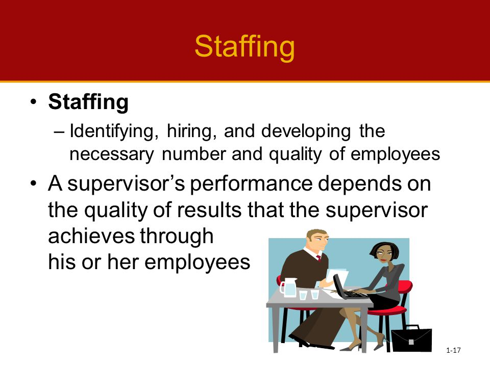 Staffing Staffing. Identifying, hiring, and developing the necessary number and quality of employees.