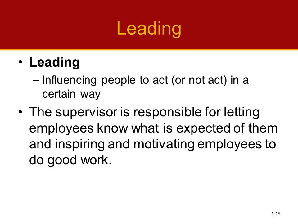 Leading Leading. Influencing people to act (or not act) in a certain way.