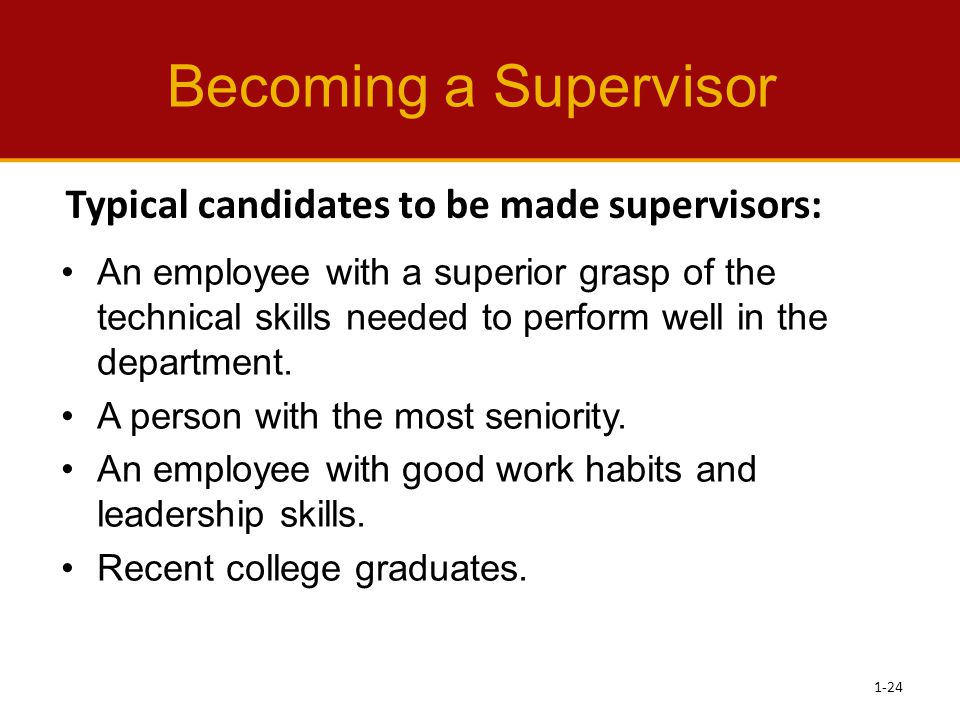 Becoming a Supervisor Typical candidates to be made supervisors: