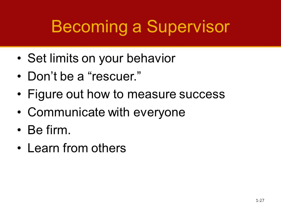 Becoming a Supervisor Set limits on your behavior