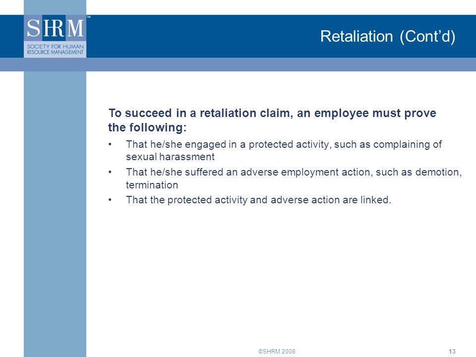 Retaliation (Cont'd) To succeed in a retaliation claim, an employee must prove the following: