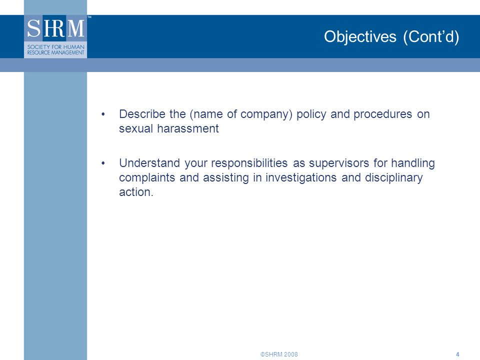 Objectives (Cont'd) Describe the (name of company) policy and procedures on sexual harassment.