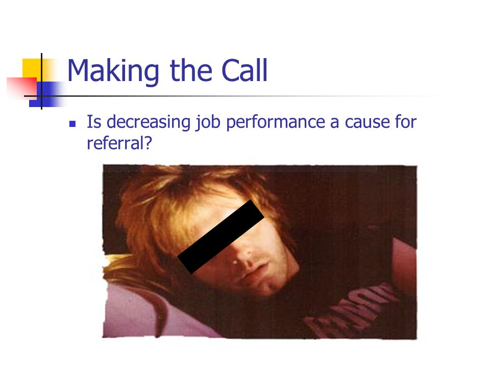 Making the Call Is decreasing job performance a cause for referral
