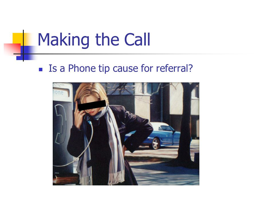 Making the Call Is a Phone tip cause for referral